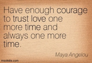 Quotation-Maya-Angelou-trust-courage-love-time-Meetville-Quotes-23434
